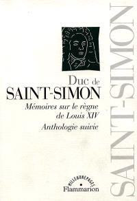 Mémoires sur le règne de Louis XIV : anthologie suivie. Volume 1, Mémoires sur le règne de Louis XIV