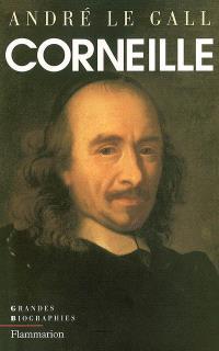 Pierre Corneille en son temps et en son oeuvre : enquête sur un poète du théâtre au XVIIe siècle
