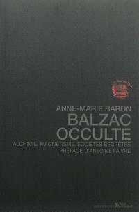 Balzac occulte : alchimie, magnétisme, sociétés secrètes