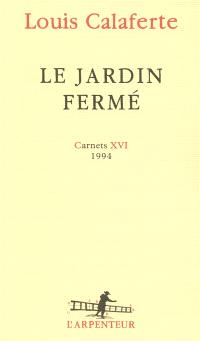 Carnets. Volume 16, Le jardin fermé : 1994