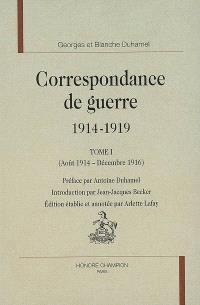 Correspondance de guerre, 1914-1919. Volume 1, Août 1914-décembre 1916