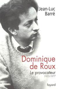 Dominique de Roux : le provocateur, 1935-1977