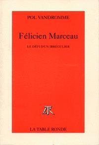 Félicien Marceau : le défi d'un irrégulier