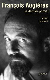François Augiéras : le dernier primitif : biographie