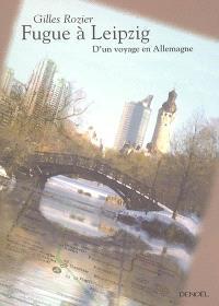 Fugue à Leipzig : d'un voyage en Allemagne