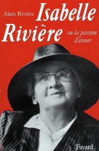 Isabelle Rivière ou la Passion d'aimer