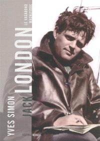 Jack London : le vagabond magnifique