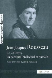 Jean-Jacques Rousseau : en 78 lettres, un parcours intellectuel et humain