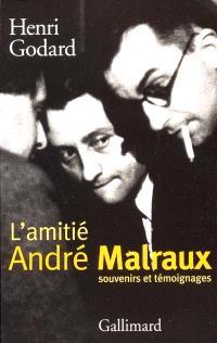 L'amitié André Malraux : textes de Marcel Arland, Pascal Pia, Louis Guilloux...