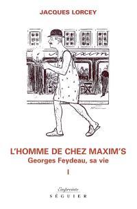 L'homme de chez Maxim's : Georges Feydeau, sa vie