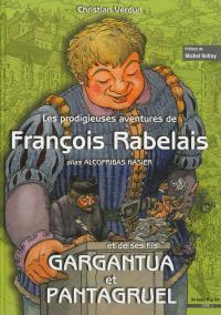 Les prodigieuses aventures de François Rabelais alias Alcofribas Nasier : et de ses fils Gargantua et Pantagruel. Volume 1