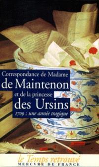 Madame de Maintenon et la princesse Des Ursins : correspondance : l'année 1709
