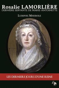 Rosalie Lamorlière : dernière servante de Marie-Antoinette