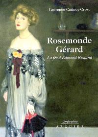 Rosemonde Gérard : la fée d'Edmond Rostand