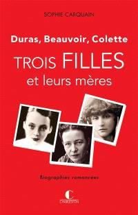 Trois filles et leurs mères : Duras, Beauvoir, Colette