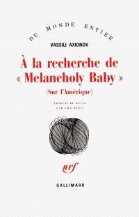 A la recherche de Melancholy Baby : sur l'Amérique