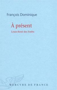 A présent : Louis-René Des Forêts