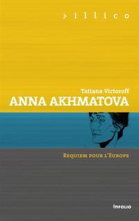 Anna Akhmatova, requiem pour l'Europe