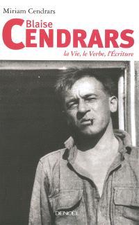Blaise Cendrars : la vie, le verbe, l'écriture