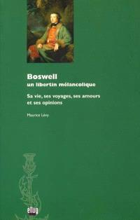 Boswell : un libertin mélancolique : sa vie, ses voyages, ses amours et ses opinions