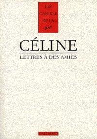 Cahiers Céline. Volume 5, Lettres à des amies : 1932-1948