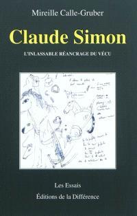 Claude Simon, l'inlassable réancrage du vécu