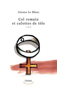 Col romain et culottes de tôle  : roman