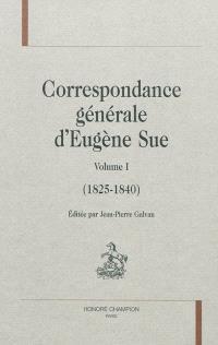 Correspondance générale d'Eugène Sue. Volume 1, 1825-1840
