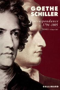 Correspondance Goethe-Schiller : 1794-1805. Volume 1, 1794-1797
