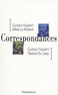 Correspondances : avec Maxime Du Camp et Alfred Le Poittevin
