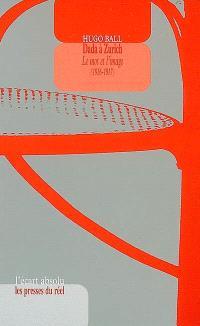 Dada à Zurich : le mot et l'image (1916-1917)