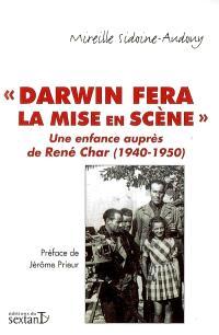 Darwin fera de la mise en scène : une enfance auprès de René Char (1940-1950) : journal