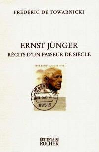 Ernst Jünger : récit d'un passeur de siècle