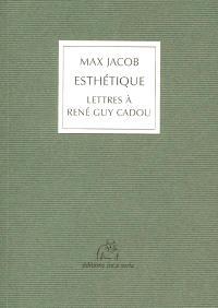 Esthétique : lettres à René Guy Cadou : extraits 1937-1944