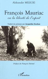 François Mauriac ou La liberté de l'esprit
