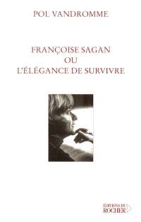Françoise Sagan ou L'élégance de survivre