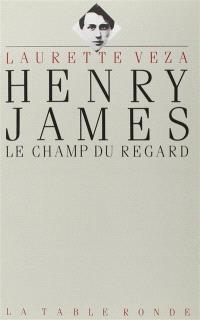 Henry James : le champ du regard