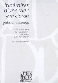Itinéraires d'une vie : E.M. Cioran. Suivi de Les continents de l'insomnie : entretien avec E.M. Cioran. Suivi de La mort de Cioran
