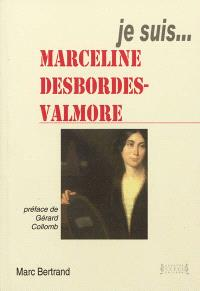 Je suis Marceline Desbordes-Valmore