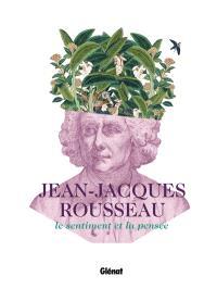 Jean-Jacques Rousseau : le sentiment et la pensée
