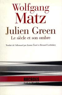 Julien Green : le siècle et son ombre