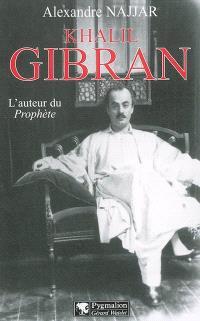 Khalil Gibran : l'auteur du Prophète