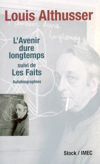 L'avenir dure longtemps; Suivi de Les faits : autobiographies