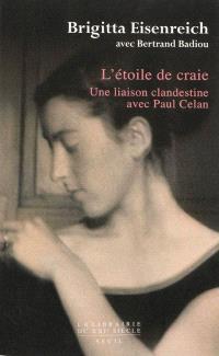 L'étoile de craie : une liaison clandestine avec Paul Celan : accompagné de lettres et autres documents inédits