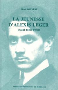 La Jeunesse d'Alexis Léger (Saint-John Perse) : Pau-Bordeaux 1899-1912