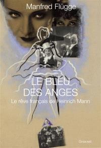 Le bleu des anges : le rêve français de Heinrich Mann
