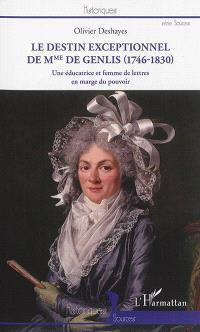 Le destin exceptionnel de Mme de Genlis (1746-1830) : une éducatrice et femme de lettres en marge du pouvoir