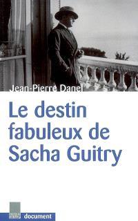 Le destin fabuleux de Sacha Guitry : document