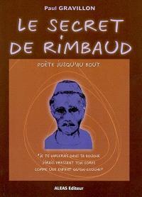Le secret de Rimbaud : poète jusqu'au bout