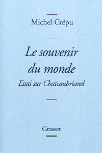 Le souvenir du monde : essai sur Chateaubriand